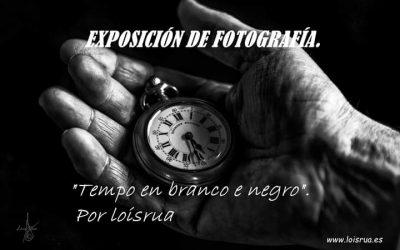 """EXPOSICIÓN DE FOTOGRAFÍA """"TEMPO EN BRANCO E NEGRO"""" POR LOISRUA"""